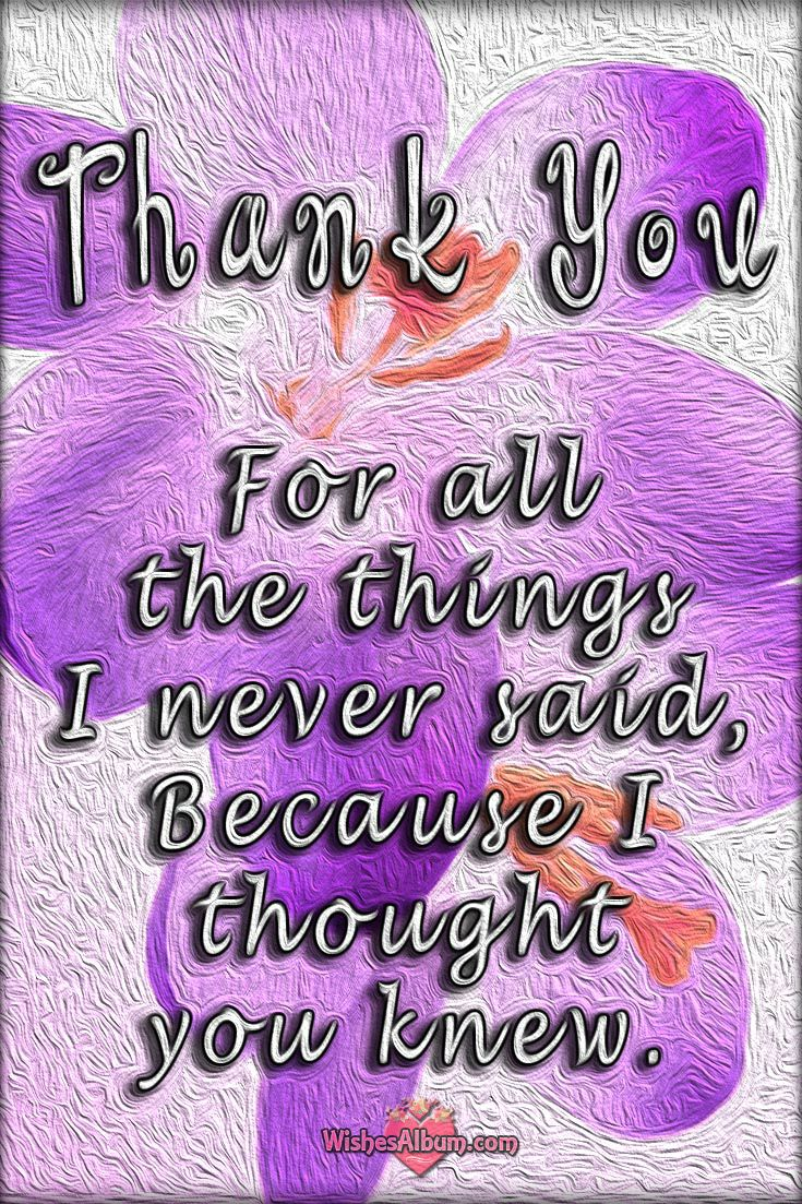Thank You for all the things I never said, because I thought you knew. #thankyou #mothersday #Quotes