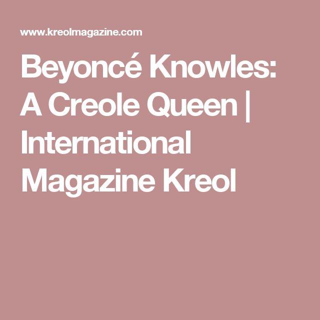 Beyoncé Knowles: A Creole Queen | International Magazine Kreol