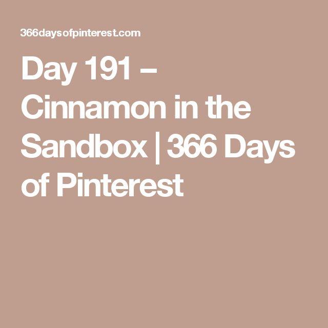 Day 191 – Cinnamon in the Sandbox | 366 Days of Pinterest