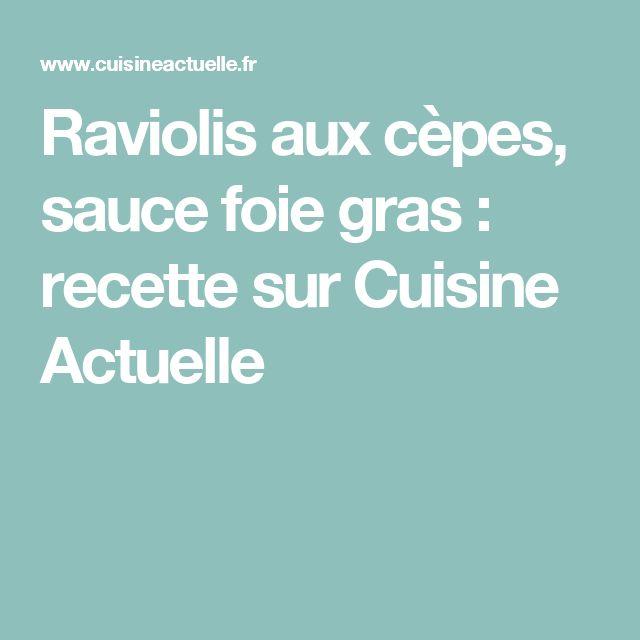 Raviolis aux cèpes, sauce foie gras : recette sur Cuisine Actuelle