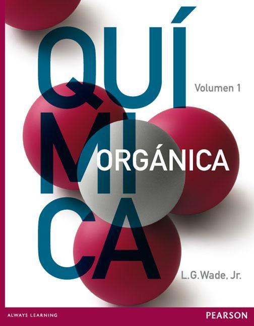 Química orgánica / L. G. Wade, Jr. ; traducción M. Aurora Lanto Arriola, Laura Fernández Enríquez ; revisión técnica Héctor García Ortega... [et al.]. - 7ª ed. - México : Pearson Educación, 2012