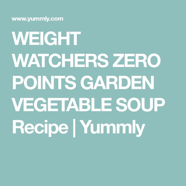 WEIGHT WATCHERS ZERO POINTS GARDEN VEGETABLE SOUP Recipe | Yummly