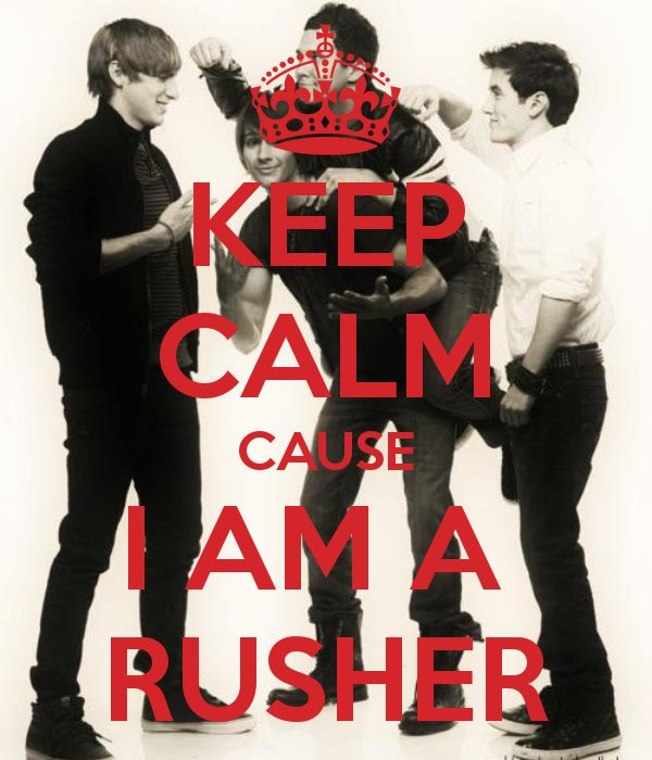 KEEP CALM CAUSE I AM A  RUSHER  BIG TIME RUSH