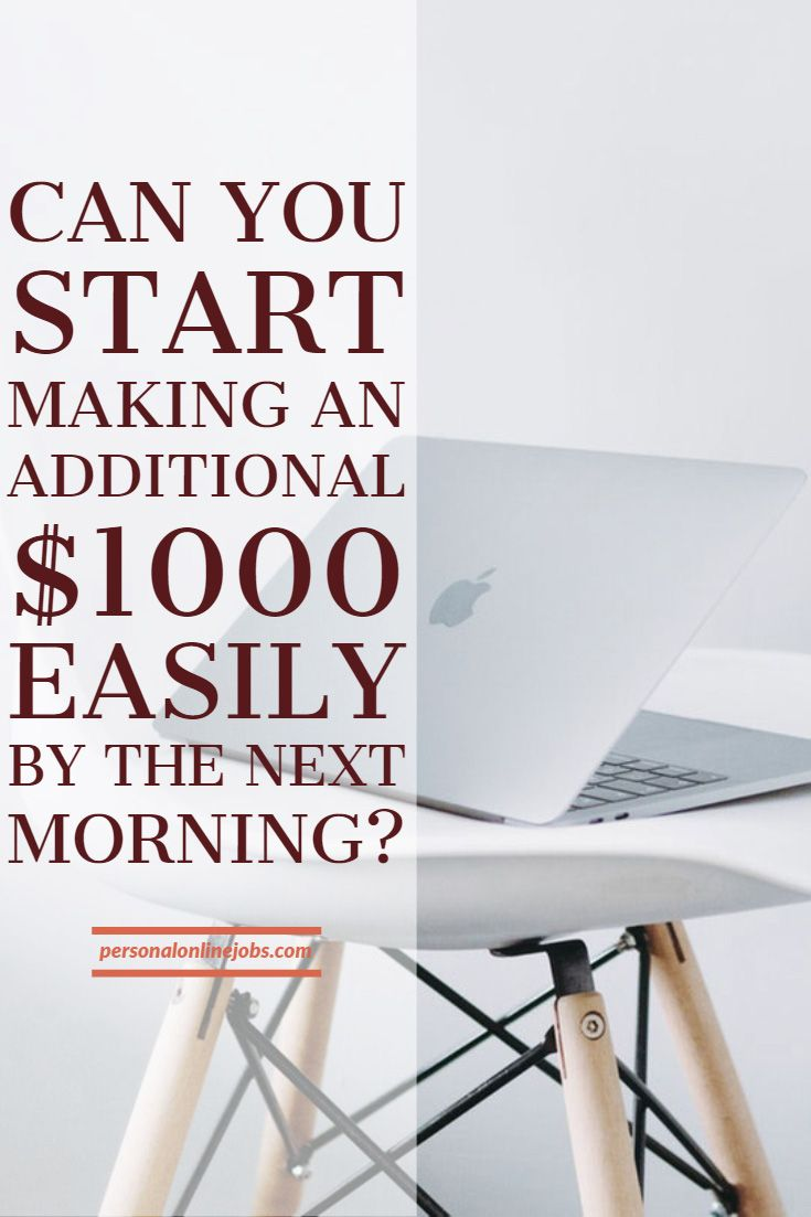 Can you start making an additional $1000 easily by the next morning?