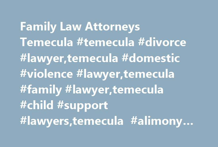 Family Law Attorneys Temecula #temecula #divorce #lawyer,temecula #domestic #violence #lawyer,temecula #family #lawyer,temecula #child #support #lawyers,temecula #alimony #lawyers http://ghana.remmont.com/family-law-attorneys-temecula-temecula-divorce-lawyertemecula-domestic-violence-lawyertemecula-family-lawyertemecula-child-support-lawyerstemecula-alimony-lawyers/  # Temecula Divorce Lawyers Taking on the legal challenges associated with going through with a divorce can be extremely…
