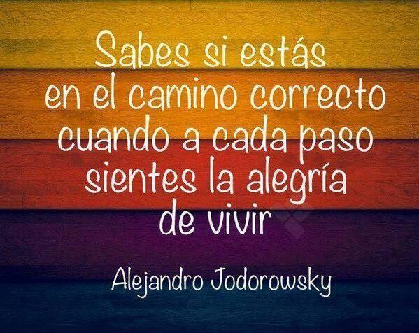 #Jueves Sabes si ests en el camino correcto cuando a cada paso sientes la alegra de vivir Alejandro Jodorowsky Check out Dieting Digest