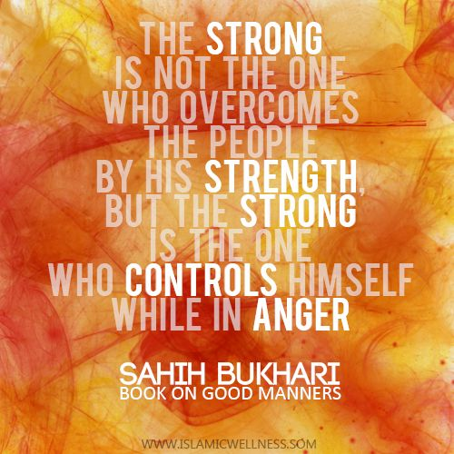 The strong is the one who controls himself while in anger.
