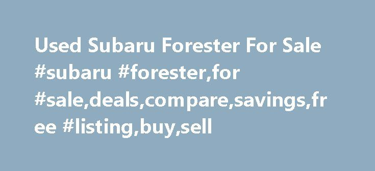 Used Subaru Forester For Sale #subaru #forester,for #sale,deals,compare,savings,free #listing,buy,sell http://iowa.remmont.com/used-subaru-forester-for-sale-subaru-foresterfor-saledealscomparesavingsfree-listingbuysell/  # Used Subaru Forester for Sale Nationwide Text Search To search for combination of words or phrases, separate items with commas. For example, entering Factory Warranty, Bluetooth will show all listings with both the phrase Factory Warranty and the word Bluetooth Words…