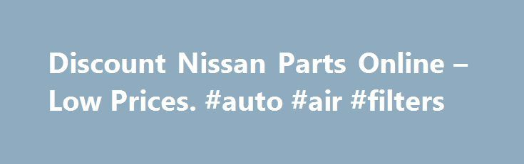 """Discount Nissan Parts Online – Low Prices. #auto #air #filters http://england.remmont.com/discount-nissan-parts-online-low-prices-auto-air-filters/  #nissan auto parts # We have 121,326 Nissan parts and accessories in stock. About Our New, OEM and Aftermarket Nissan Accessories and Parts Fortunately for you as a Nissan owner – but perhaps less fortunate for us – Nissan puts out a very solid product (their V6 """"VQ"""" engines have been listed among the """"World's 10 Best Engines"""" by Ward's Auto…"""