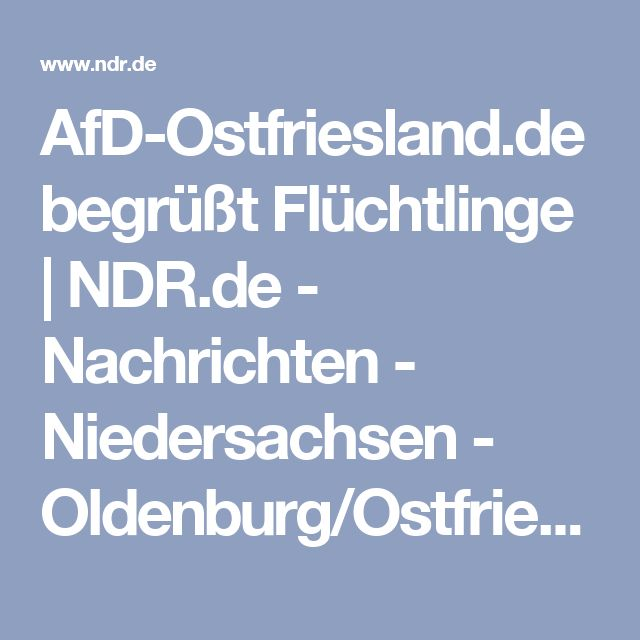 AfD-Ostfriesland.de begrüßt Flüchtlinge   NDR.de - Nachrichten - Niedersachsen - Oldenburg/Ostfriesland