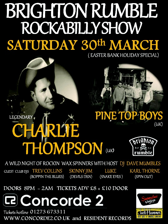 Brighton Rumble Rockabilly Show Easter Special with...  Charlie Thompson + Pine Top Boys and host DJ Dave Mumbles. Join us at Concorde2 on Saturday 30th March for the latest extravaganza from Brighton Rumble! Tickets are on sale from the C2 website for just £8 + bf in adv: https://www.concorde2.co.uk/bookTickets.php?pageName=Brighton+Rumble+Rockabilly+Show+=2013-03-30