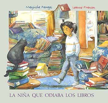 """Manjusha Pawagi / Leanne Franson. """"La niña que odiaba los libros"""". Editorial Juventud (7 a 10 años) También en catalán"""