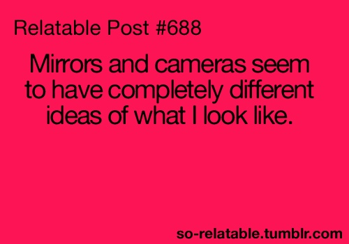 Mirrors and cameras........lol: Time, Understand, Yep, Cameras Lol, Yesss, Iphone Cameras, Hate Cameras, Aint
