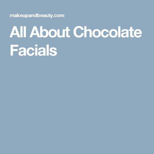 All About Chocolate Facials