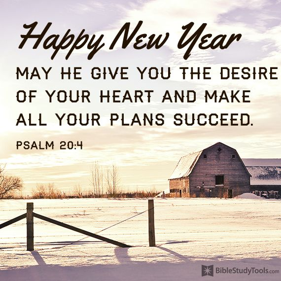 Psalm 20:4 Give it all to Jesus, live for Him & He will make all your plans succeed when it glorifies Him...Happy New Year!