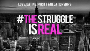The Struggle is Real - Purity, Dating, and Relationship Sermon Series - Youth DownloadsYouth Downloads