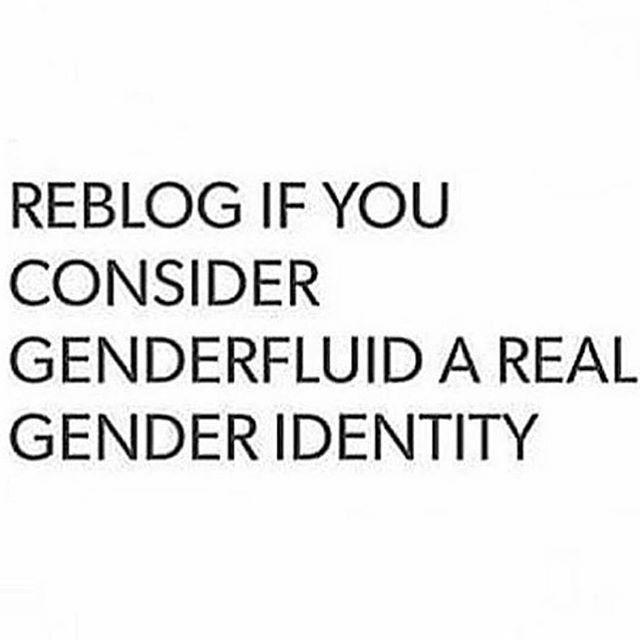 Cause I am Genderfluid or Bi-Gender
