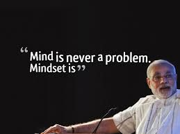 mind is never a problem. mindset is. narendra modi quote
