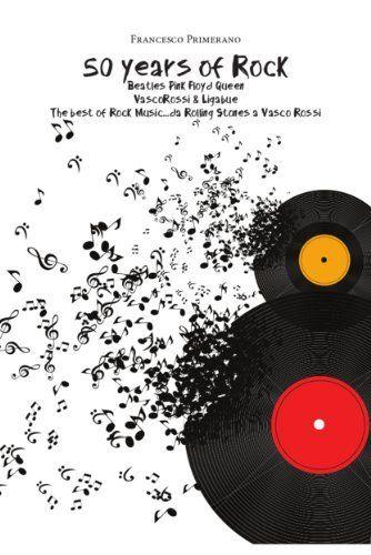 50 years of Rock: Beatles, Pink Floyd, Queen, Vasco Rossi & Ligabue di Francesco Primerano, http://www.amazon.it/dp/B00IXJVS06/ref=cm_sw_r_pi_dp_U5mxub107ZSPW