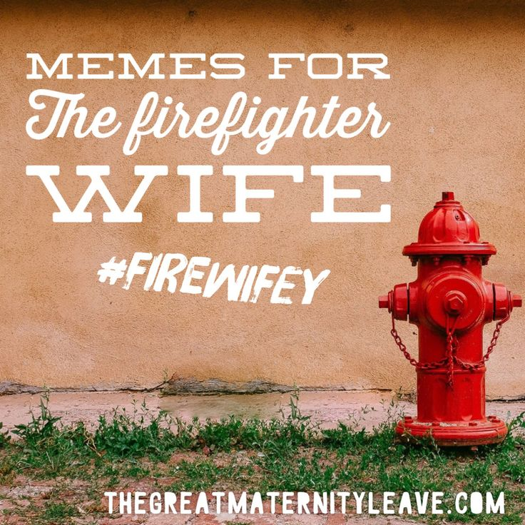 Firefighters wife, or what I call #firewifey this blog post with hilarious firefighter memes is for you :)