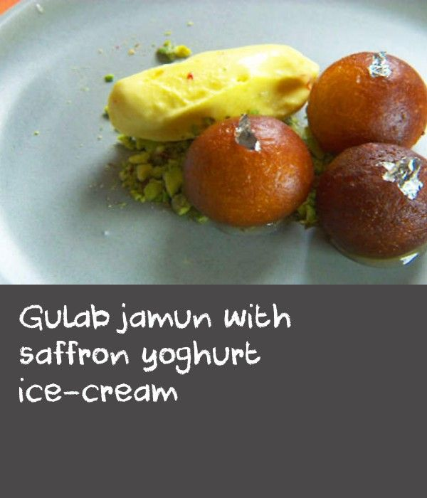"""Gulab jamun with saffron yoghurt ice-cream 