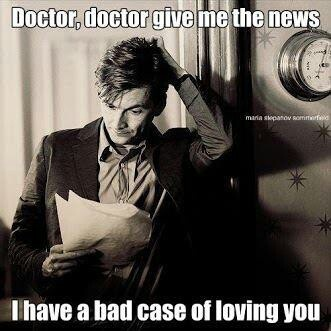 Doctor, Doctor give me the news...I've got a bad case of loving you #doctorwho #davidtennant