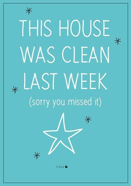 This house was clean last week (sorry you missed it)