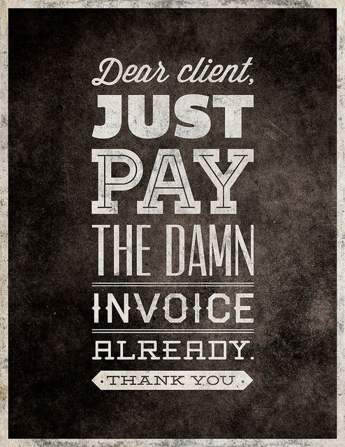 Just Pay The Invoice by industriarts, via Flickr