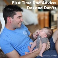 First Time Dad Advice: Dos and Don'ts #baby | spotofteadesigns.com