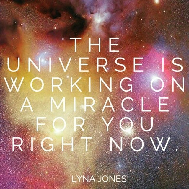 The universe is working on a miracle for you right now #abundance