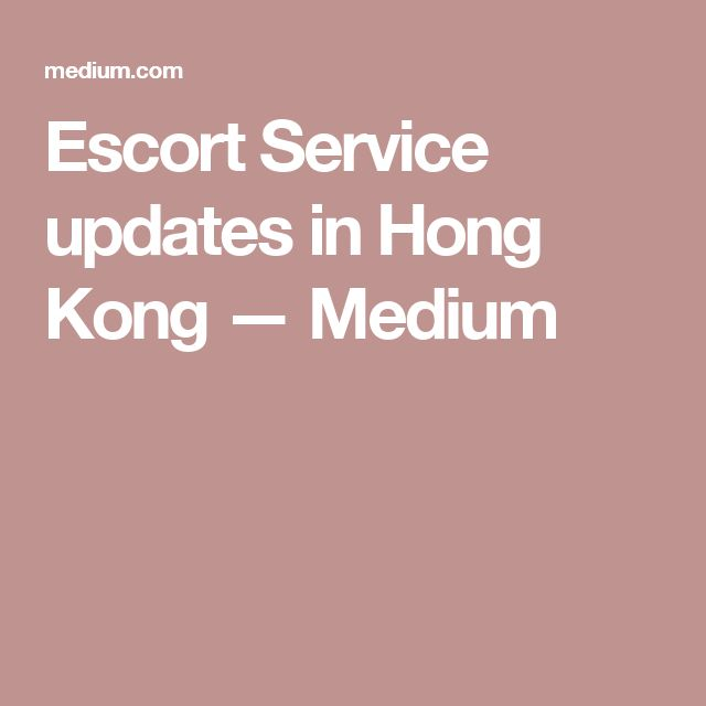 Escort Service updates in Hong Kong — Medium