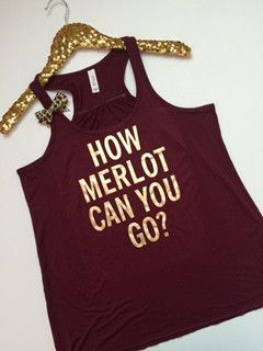 How Merlot Can You Go - Tank- Ruffles with Love - Racerback Tank - Womens Fitness - Workout Clothing - Workout Shirts with Sayings