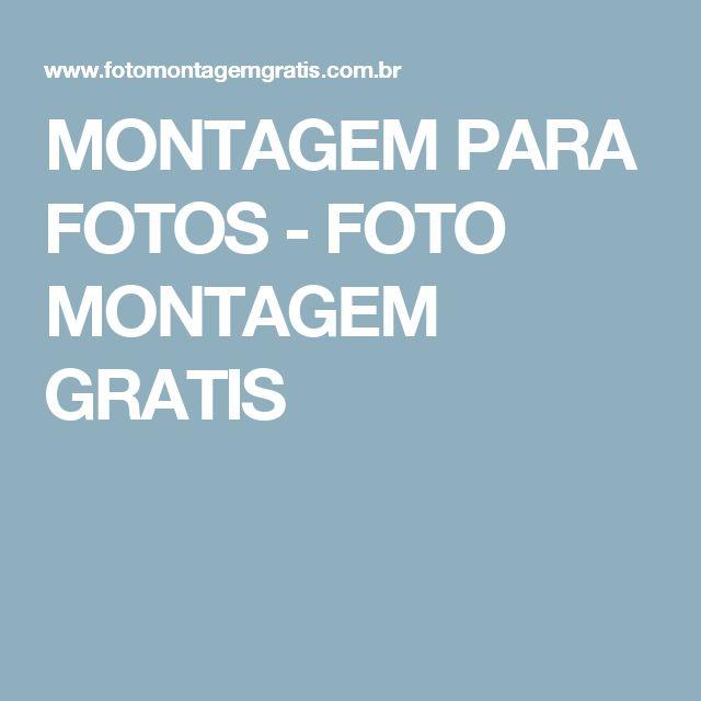 MONTAGEM PARA FOTOS - FOTO MONTAGEM GRATIS