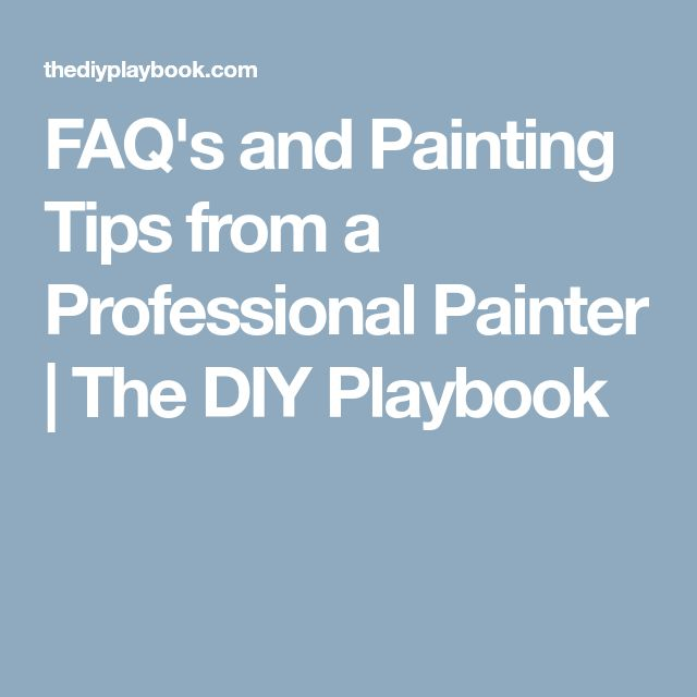 FAQ's and Painting Tips from a Professional Painter | The DIY Playbook