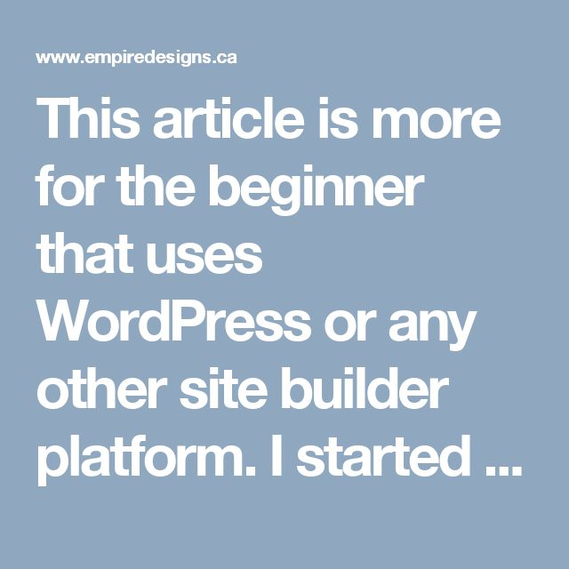 This article is more for the beginner that uses WordPress or any other site builder platform. I started building sites in straight HTML, but over the years I've found that WordPress is a smart choice for any small to a medium-sized business website as most clients want an easy to use interface that allows them to make edits to their site.