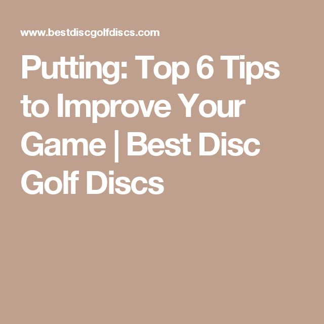Putting: Top 6 Tips to Improve Your Game   Best Disc Golf Discs