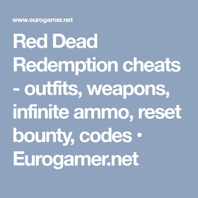 Red Dead Redemption cheats - outfits, weapons, infinite ammo, reset bounty, codes • Eurogamer.net