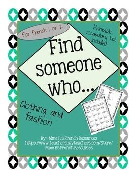French Find someone who... clothing vocabulary is a great formative assessment for French 1 students. Students use the common clothing vocabulary and verbs to communicate in French.Vocabulary used is basic in most French 1 books, but to make your job easier, a printable vocabulary sheet is included!Directions:The students move around the room asking classmates if they have certain school supplies.