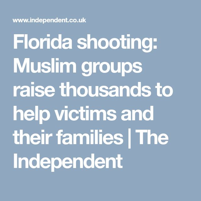 Florida shooting: Muslim groups raise thousands to help victims and their families | The Independent