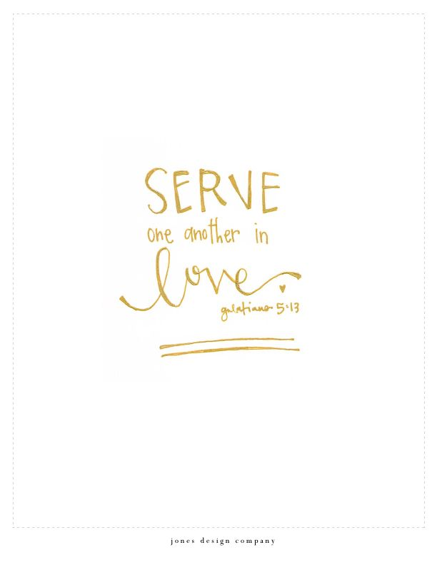 Serve one another in love - Galatians 5:13 free 8x10 or 5x7 printable from Jones Design Company
