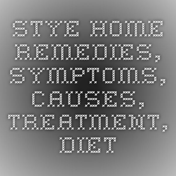 Stye - Home Remedies, Symptoms, Causes, Treatment, Diet