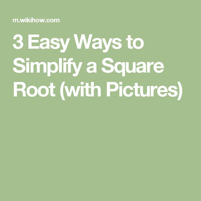 3 Easy Ways to Simplify a Square Root (with Pictures)