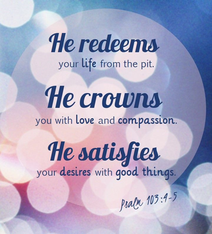 Psalm 103:4-5 | God's Word & Quotes | Girlfriends in god ...