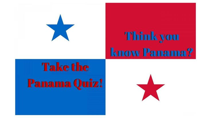Think you know Panama?  Take the Panama quiz
