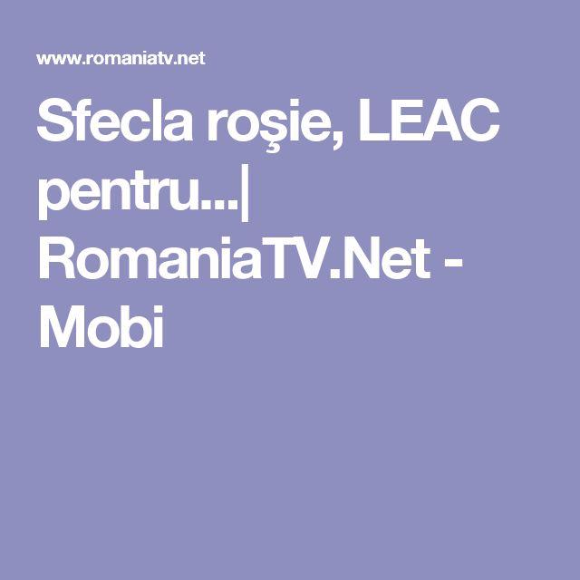 Sfecla roşie, LEAC pentru...| RomaniaTV.Net - Mobi