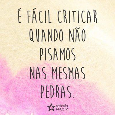 <p></p><p>É fácil criticar quando não pisamos nas mesmas pedras. </p>