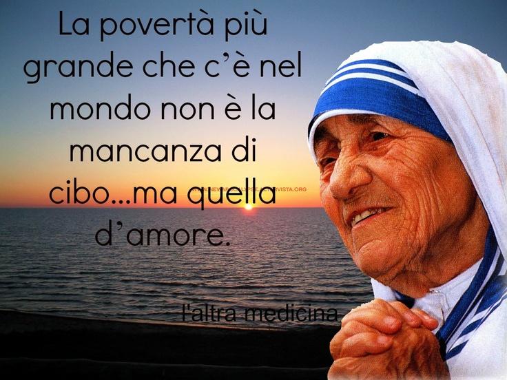 Madre Teresa - La povertà più grande è la povertà d'amore