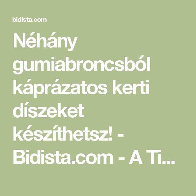 Néhány gumiabroncsból káprázatos kerti díszeket készíthetsz! - Bidista.com - A TippLista!