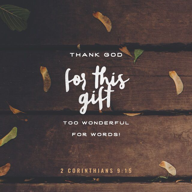 """Thanks be to God for his gift that is too wonderful to describe."" ‭‭2 Corinthians‬ ‭9:15‬ ‭ERV‬‬ http://bible.com/406/2co.9.15.erv"