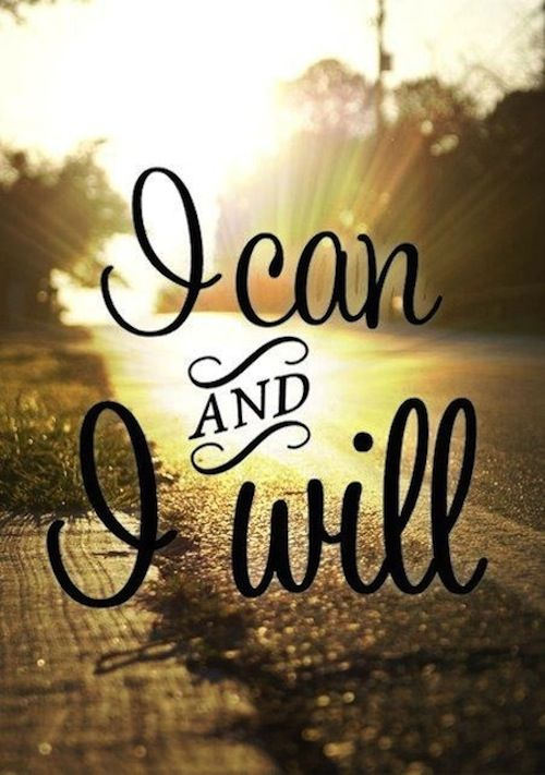 "Pinspiration: ""I can and I will"" #quotes #wisdom"